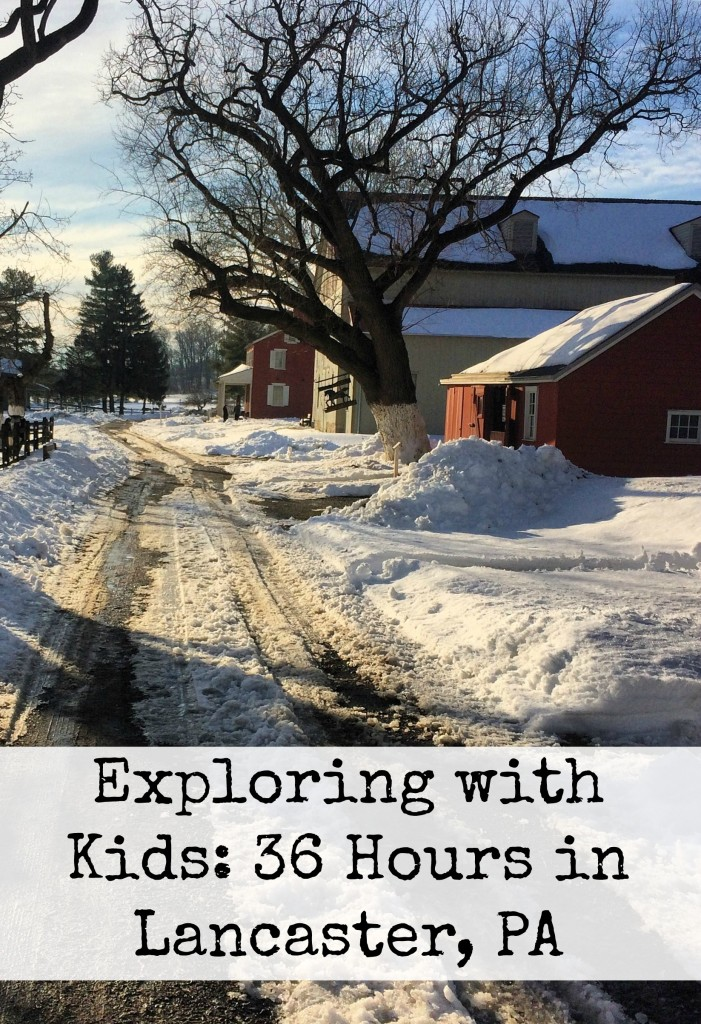 Exploring with Kids: 36 Hours in Lancaster, PA