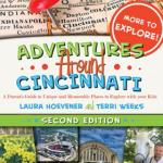 Adventures Around Cincinnati: 120+ Must-Do Activities with Kids