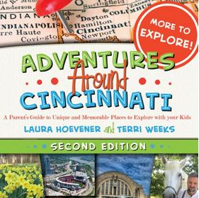 Adventures Around Cincinnati: 120+ Must-Do Activities with Kids